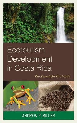 Ecotourism Development in Costa Rica By Miller, Andrew